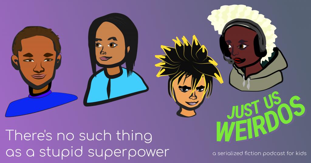 Just Us Weirdos - A Serialized Superhero Fiction Podcast for Kids
